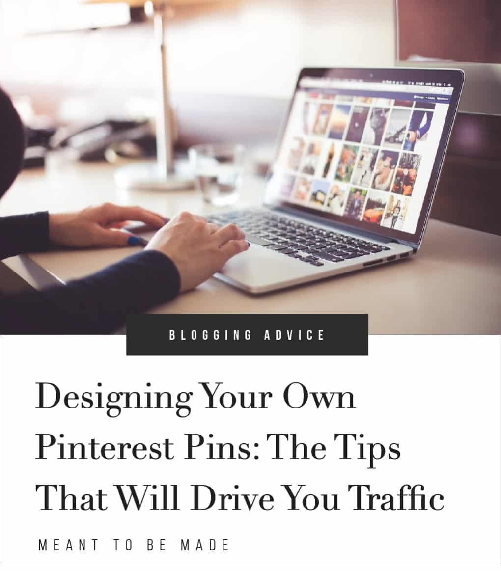 Designing Your Own Pinterest Pins: The Tips That Will Drive You Traffic
